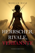 Herrscher, Rivale, Verbannte (Für Ruhm und Krone – Buch 7)
