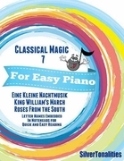 Classical Magic 7 - For Easy Piano Eine Kleine Nachtmusik King William's March Roses from the South Letter Names Embedded In Noteheads for Quick and Easy Reading