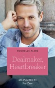 Dealmaker, Heartbreaker (Mills & Boon True Love) (Wickham Falls Weddings, Book 6)