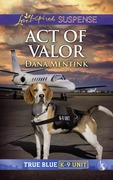 Act Of Valor (Mills & Boon Love Inspired Suspense) (True Blue K-9 Unit, Book 4)