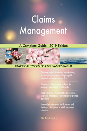 Claims Management A Complete Guide - 2019 Edition
