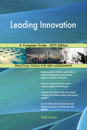 Leading Innovation A Complete Guide - 2019 Edition