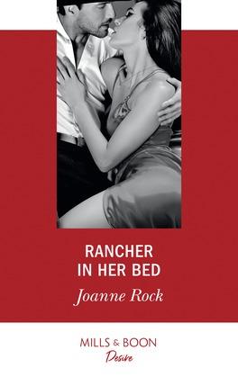 Rancher In Her Bed (Mills & Boon Desire) (Texas Cattleman's Club: Houston, Book 4)