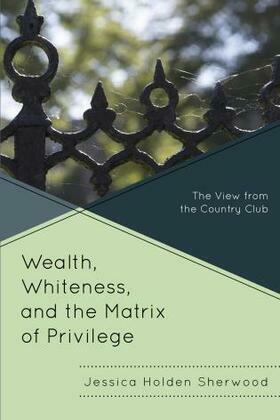 Wealth, Whiteness, and the Matrix of Privilege: The View from the Country Club