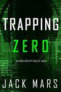 Trapping Zero (An Agent Zero Spy Thriller—Book #4)