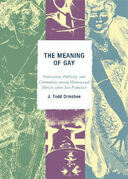 The Meaning of Gay: Interaction, Publicity, and Community among Homosexual Men in 1960s San Francisco