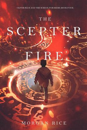 The Scepter of Fire (Oliver Blue and the School for Seers—Book Four)