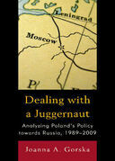 Dealing with a Juggernaut: Analyzing Poland's Policy toward Russia, 1989-2009
