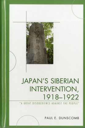 Japan's Siberian Intervention, 1918-1922: 'A Great Disobedience Against the People'