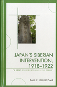 Japan's Siberian Intervention, 1918 1922: 'A Great Disobedience Against the People'