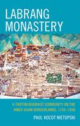 Labrang Monastery: A Tibetan Buddhist Community on the Inner Asian Borderlands, 1709-1958