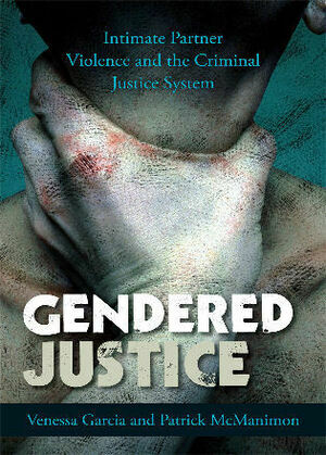 Gendered Justice: Intimate Partner Violence and the Criminal Justice System