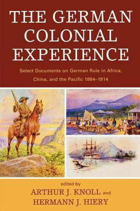 The German Colonial Experience: Select Documents on German Rule in Africa, China, and the Pacific 1884-1914