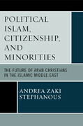 Political Islam, Citizenship, and Minorities: The Future of Arab Christians in the Islamic Middle East