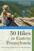 Explorer's Guide 50 Hikes in Eastern Pennsylvania: From the Mason-Dixon Line to the Poconos and North Mountain (Fifth Edition)  (Explorer's 50 Hikes)