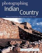 Photographing Indian Country: Where to Find Perfect Shots and How to Take Them (The Photographer's Guide)