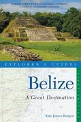 Explorer's Guide Belize: A Great Destination (Explorer's Great Destinations)