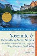 Explorer's Guide Yosemite & the Southern Sierra Nevada: Includes Mammoth Lakes, Sequoia, Kings Canyon & Death Valley: A Great Destination (Second Edit