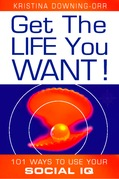 Get the Life You Want!: 101 Ways to Use Your Social IQ