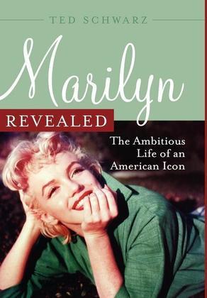 Marilyn Revealed: The Ambitious Life of an American Icon