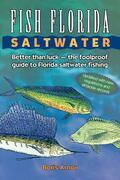 Fish Florida Saltwater: Better Than Luck-The Foolproof Guide to Florida Saltwater Fishing
