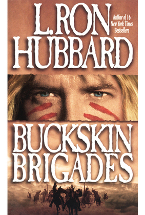 Buckskin Brigades: An Authentic Adventure of Native American Blood and Passion