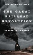 The Great Railroad Revolution: The History of Trains in America /