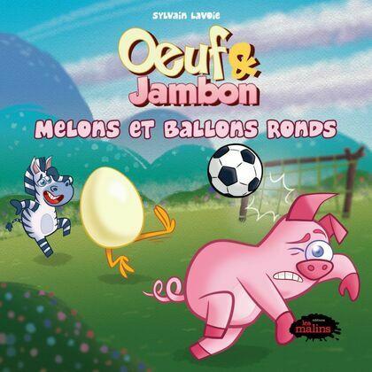 Oeuf et Jambon: Melons et ballons ronds