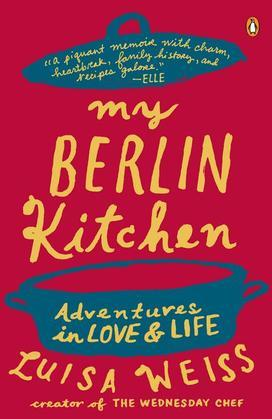 My Berlin Kitchen: A Love Story (with Recipes)