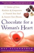 Chocolate For A Woman's Heart: 77 Stories Of Love Kindness And Compassion To Nour