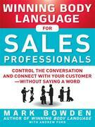 Winning Body Language for Sales Professionals: Control the Conversation and Connect with Your Customer-Without Saying a Word