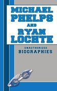 Michael Phelps and Ryan Lochte: Unauthorized Biographies