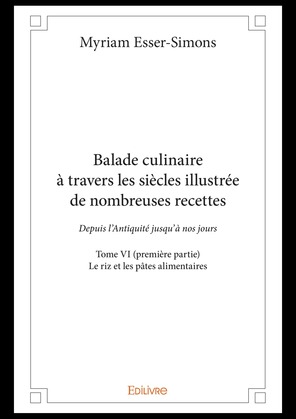 Balade culinaire à travers les siècles illustrée de nombreuses recettes - Tome VI (première partie)