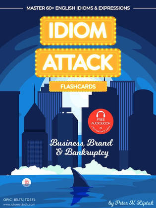Idiom Attack 2: Business, Brand & Bankruptcy - Flashcards for Doing Business vol. 10