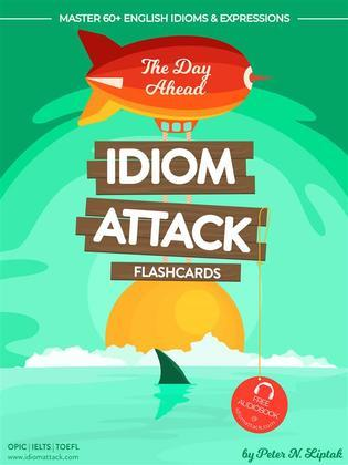 Idiom Attack 1: The Day Ahead – Flashcards for Everyday Living vol. 1
