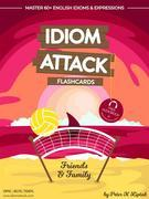 Idiom Attack 1: Friends & Family - Flashcards for Everyday Living vol. 4