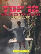 Top I0 Secrets to a Stress-Free Life
