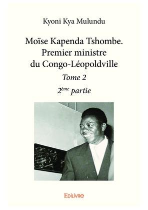 Moïse Kapenda Tshombe. Premier ministre du Congo-Léopoldville – Tome 2 - 2e partie