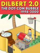 Dilbert 2.0: The Dot-com Bubble: 1998 TO 2000