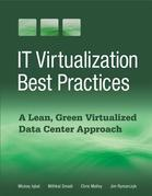 IT Virtualization Best Practices: A Lean, Green Virtualized Data Center Approach