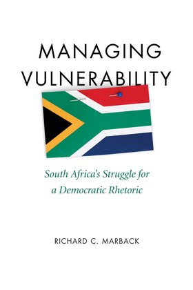 Managing Vulnerability: South Africa's Struggle for a Democratic Rhetoric