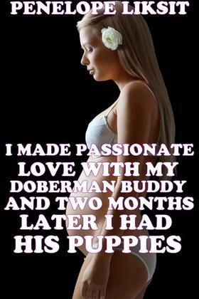 I Made Passionate Love With My Doberman Buddy And Two Months Later I Had His Puppies