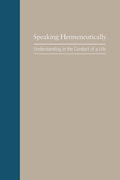 Speaking Hermeneutically: Understanding in the Conduct of a Life