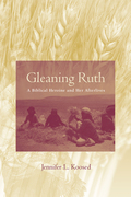 Gleaning Ruth: A Biblical Heroine and Her Afterlives