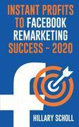 Instant Profits To Facebook Remarketing Success 2020