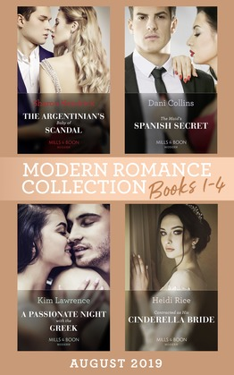 Modern Romance August 2019 Books 1-4: The Argentinian's Baby of Scandal (One Night With Consequences) / The Maid's Spanish Secret / A Passionate Night with the Greek / Contracted as His Cinderella Bride