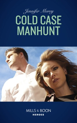 Cold Case Manhunt (Mills & Boon Heroes) (Cavanaugh Justice, Book 9)