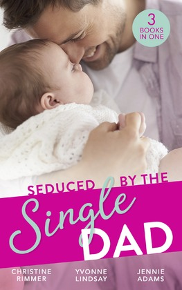 Seduced By The Single Dad: The Good Girl's Second Chance / Wanting What She Can't Have / Daycare Mom to Wife (Mills & Boon M&B)
