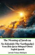 The Meaning of Surah 99 Az-Zalzalah (The Earthquake) From Holy Quran Bilingual Edition English Spanish