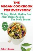 The Vegan Cookbook For Everybody: 70 Easy, Quick, Healthy And Plant-Based Recipes For Every Season